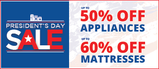Save up to 50% on Appliances & Up to 60% on Mattresess at our President's Day Sale