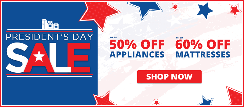 Take up to 50% Off appliances and up to 60% off mattresses at our President's Day sale!